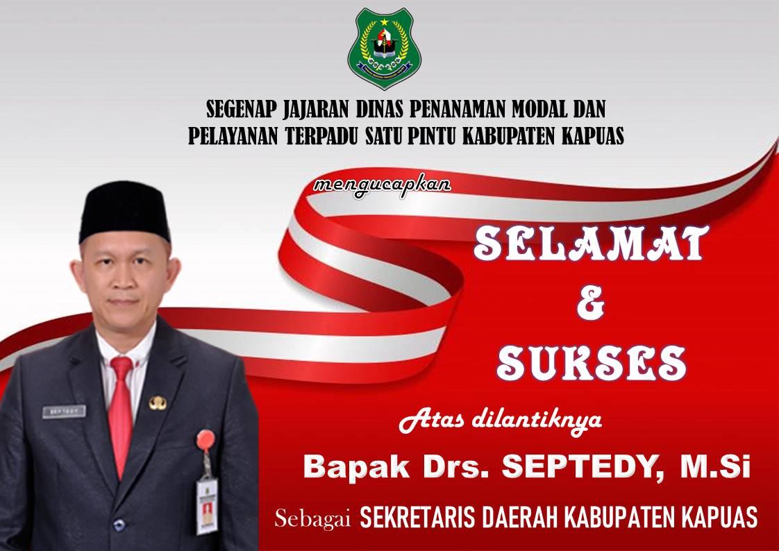Selamat dan sukses atas dilantiknya Drs. SEPTEDY, M.Si sebagai Sekretaris Daerah Kabupaten Kapuas